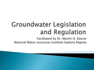 Groundwater Legislation and Regulation
