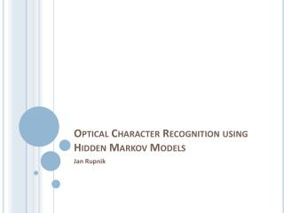 Optical Character  Recognition  using Hidden Markov Models