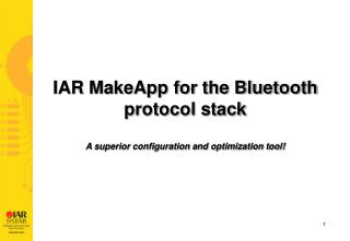 IAR MakeApp for the Bluetooth protocol stack A superior configuration and optimization tool!