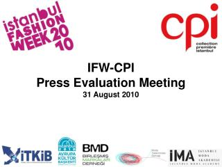 IFW-CPI Press Evaluation Meeting 31 August 2010