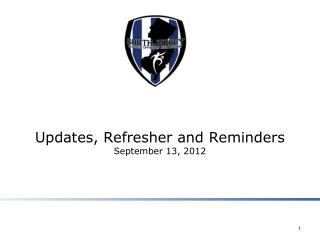 Updates, Refresher and Reminders September 13, 2012