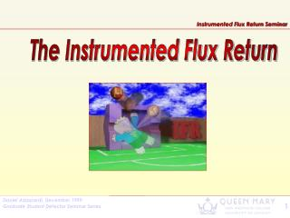 The Instrumented Flux Return