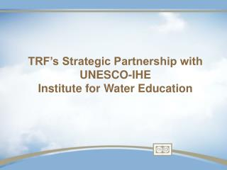 TRF's Strategic Partnership with UNESCO-IHE  Institute for Water Education