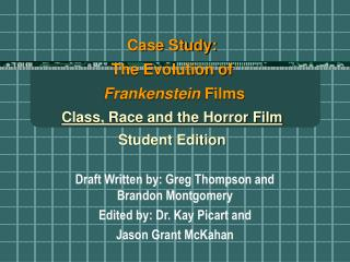 Case Study:   The Evolution of  Frankenstein Films Class, Race and the Horror Film Student Edition
