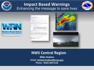 NWS Central Region Mike Hudson Email:  michael.hudson@noaa Phone:  (816) 268-3132