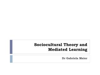 Sociocultural Theory and Mediated  Learning