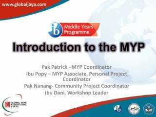 Pak Patrick –MYP Coordinator  Ibu Popy  – MYP Associate, Personal Project Coordinator