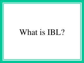 What is IBL?