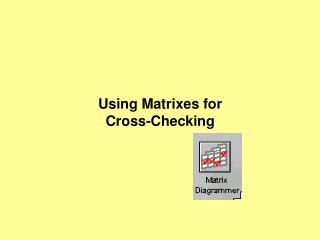 Using Matrixes for  Cross-Checking