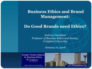 Business Ethics and Brand Management: Do Good Brands need Ethics? Andrew Gustafson