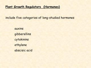 Plant Growth Regulators  (Hormones) include five categories of long-studied hormones 	auxins