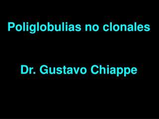 Poliglobulias no clonales Dr. Gustavo Chiappe