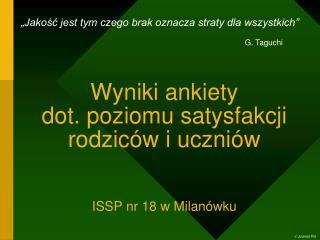 Wyniki ankiety  dot. poziomu satysfakcji rodziców i uczniów ISSP nr 18 w Milanówku