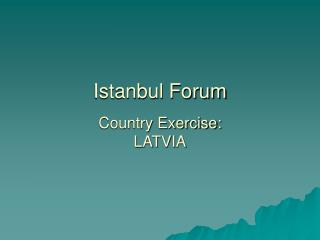 Istanbul Forum Country Exercise: LATVIA
