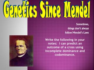 Sometimes,  things don't always  follow Mendel's Laws