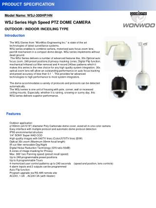 Model Name: WSJ-300HP/HN WSJ Series High Speed PTZ DOME CAMERA OUTDOOR / INDOOR /INCEILING TYPE