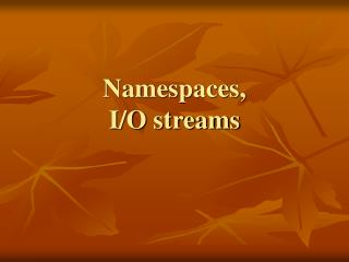 Namespaces,  I/O streams