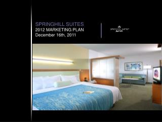 SPRINGHILL SUITES 2012 MARKETING PLAN December 16th, 2011