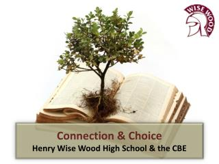Connection & Choice Henry Wise Wood High School & the CBE