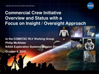 Commercial Crew Initiative Overview and  Status with a F ocus on Insight / Oversight Approach