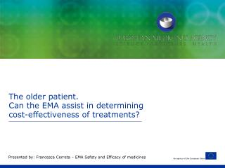 The older patient. Can the EMA assist in determining cost-effectiveness of treatments?
