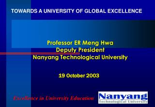 Professor ER Meng Hwa Deputy President Nanyang Technological University