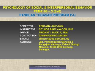 PSYCHOLOGY OF SOCIAL & INTERPERSONAL BEHAVIOR FEM4103 � 3 (3+0) PANDUAN TUGASAN PROGRAM PJJ