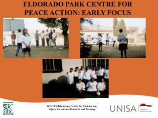 ELDORADO PARK CENTRE FOR PEACE ACTION: EARLY FOCUS