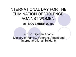 INTERNATIONAL DAY FOR THE ELIMINATION OF VIOLENCE AGAINST WOMEN 25. NOVEMBER 2010 .