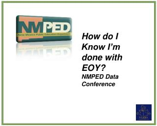 How do I Know I'm done with EOY? NMPED Data Conference
