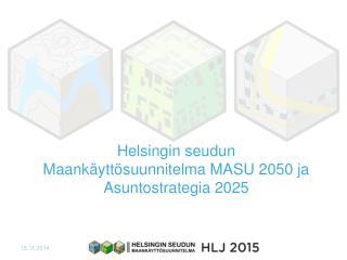 Helsingin seudun Maank�ytt�suunnitelma MASU 2050 ja  Asuntostrategia 2025