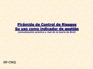 Pir�mide de Control de Riesgos Su uso como indicador de gesti�n