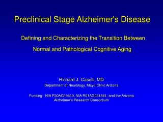 Richard J. Caselli, MD Department of Neurology, Mayo Clinic Arizona