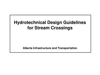 Hydrotechnical Design Guidelines for Stream Crossings Alberta Infrastructure and Transportation