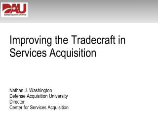 Improving the Tradecraft in Services Acquisition Nathan J. Washington