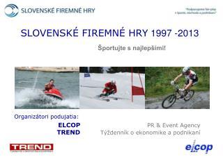 SLOVENSKÉ FIREMNÉ HRY  1997 -2013