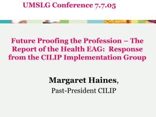 Margaret Haines ,  Past-President CILIP