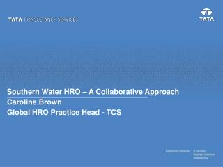 Southern Water HRO – A Collaborative Approach Caroline Brown Global HRO Practice Head - TCS