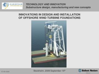 TECHNOLOGY AND INNOVATION  Substructure design, manufacturing and new concepts