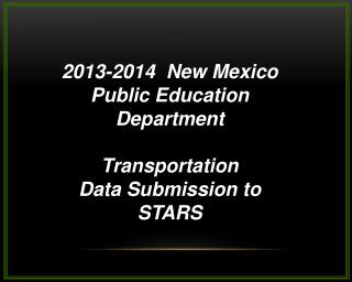 2013-2014  New Mexico Public Education Department  Transportation  Data Submission to STARS