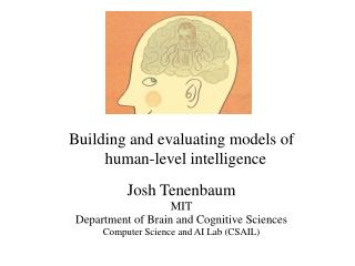 Building and evaluating models of human-level intelligence Josh Tenenbaum MIT