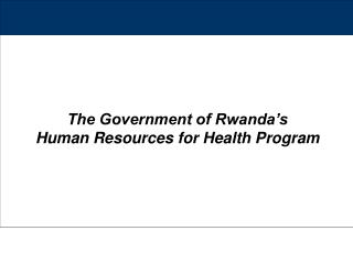 The Government of Rwanda�s    Human Resources for Health Program