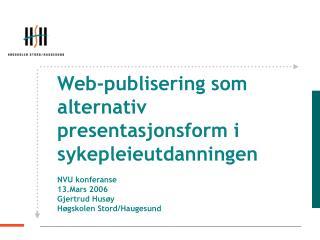 Web-publisering som alternativ presentasjonsform i sykepleieutdanningen NVU konferanse