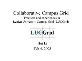 Collaborative Campus Grid - Practices and experiences in  Leiden University Campus Grid (LUCGrid)