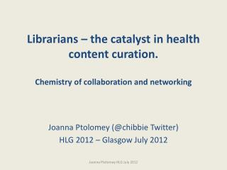 Librarians – the catalyst in health content curation. Chemistry of collaboration and networking