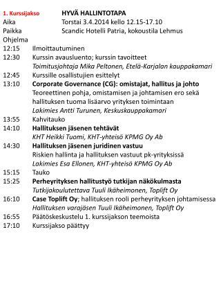 1. Kurssijakso HYVÄ HALLINTOTAPA Aika Torstai 3.4.2014 kello 12.15-17.10