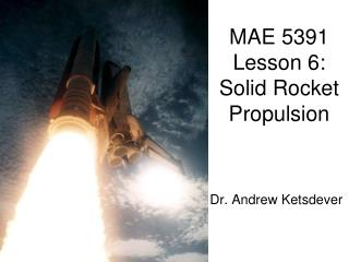 MAE 5391 Lesson 6:   Solid Rocket  Propulsion
