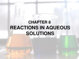 CHAPTER 8 REACTIONS IN AQUEOUS SOLUTIONS