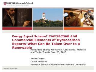 Renewable Energy Workshop, Casablanca, Morocco and Tunis, Tunisia Nov. 23, 2010  Justin Dargin