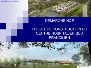 DEMARCHE HQE PROJET DE CONSTRUCTION DU CENTRE HOSPITALIER SUD FRANCILIEN